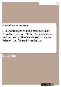 Cover Das Spannungsverhältnis zwischen dem Grundrechtsschutz für den Beschuldigten und der materiellen Wahrheitsfindung im Rahmen des fair trial Grundsatzes