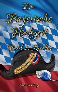 Cover Eine Bayerische Hochzeit. Band 1: Karoline