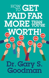 Cover How to Get Paid Far More than You Are Worth!