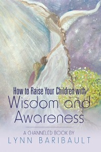 Cover How to Raise Your Children with Wisdom and Awareness