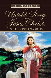 Cover The Untold Story of Jesus Christ, in His Own Words