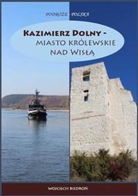 Cover Kazimierz Dolny - miasto królewskie nad Wisłą
