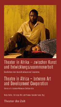 Cover Theater in Afrika - zwischen Kunst und Entwicklungszusammenarbeit / Theatre in Africa - between Art and Development Cooperation
