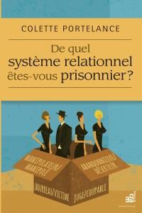 Cover De quel systeme relationnel etes-vous prisonnier ?
