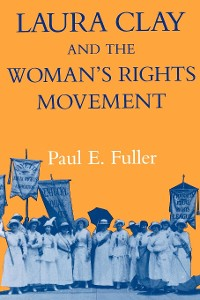 Cover Laura Clay and the Woman's Rights Movement