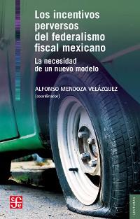 Cover Los incentivos perversos del federalismo fiscal mexicano