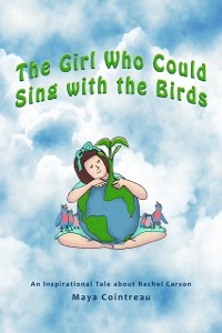 Cover Girl Who Could Sing with the Birds - An Inspirational Tale about Rachel Carson