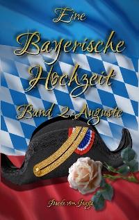Cover Eine Bayerische Hochzeit. Band 2: Auguste