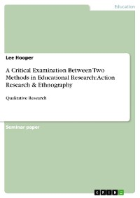 Cover A Critical Examination Between Two Methods in Educational Research: Action Research & Ethnography