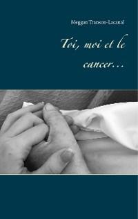 Cover Toi, moi et le cancer