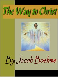Cover The Way to Christ:  Of True Repentance, Of True Resignation, Of Regeneration and Of the Supernatural Life