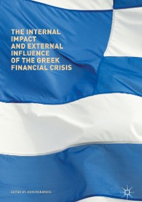 Cover The Internal Impact and External Influence of the Greek Financial Crisis