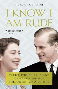 Cover Prince Philip: I Know I Am Rude