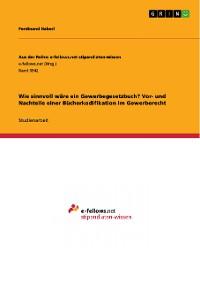 Cover Wie sinnvoll wäre ein Gewerbegesetzbuch? Vor- und Nachteile einer Bücherkodifikation im Gewerberecht