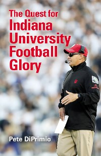 Cover The Quest for Indiana University Football Glory
