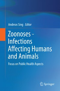 Cover Zoonoses - Infections Affecting Humans and Animals