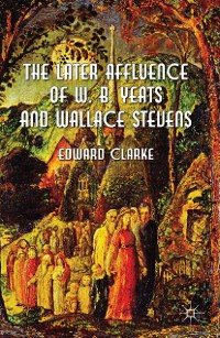 Cover The Later Affluence of W. B. Yeats and Wallace Stevens