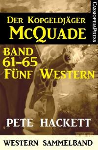 Cover Der Kopfgeldjäger McQuade, Band 61-65: Fünf Western