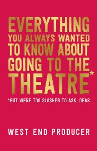 Cover Everything You Always Wanted to Know About Going to the Theatre (But Were Too Sloshed to Ask, Dear)