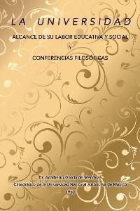 Cover La Universidad Alcance De Su Labor Educativa Y Social Y Conferencias Filosóficas