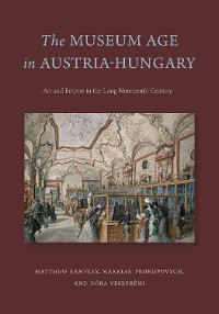 Cover The Museum Age in Austria-Hungary