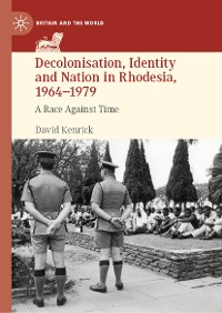 Cover Decolonisation, Identity and Nation in Rhodesia, 1964-1979