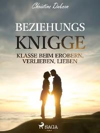 Cover Beziehungs-Knigge - Klasse beim Erobern, Verlieben, Lieben