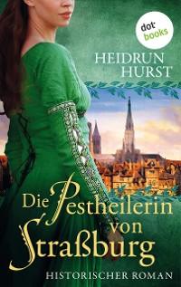 Cover Die Pestheilerin von Straßburg