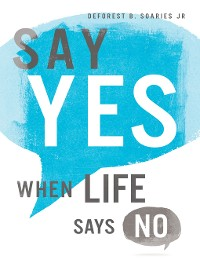 Cover Say Yes When Life Says No