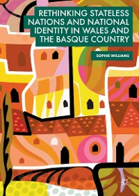 Cover Rethinking Stateless Nations and National Identity in Wales and the Basque Country