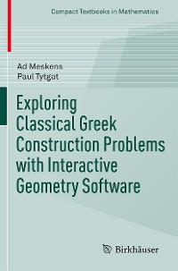 Cover Exploring Classical Greek Construction Problems with Interactive Geometry Software