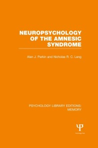Cover Neuropsychology of the Amnesic Syndrome (PLE: Memory)