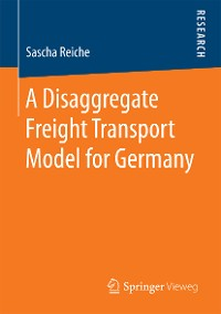Cover A Disaggregate Freight Transport Model for Germany