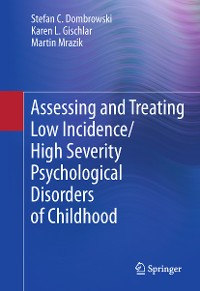 Cover Assessing and Treating Low Incidence/High Severity Psychological Disorders of Childhood