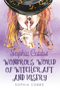 Cover Sophia Cobbs' Wondrous World of Witchcraft and Misery