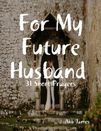 Cover For My Future Husband 31 Short Prayers