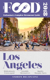Cover LOS ANGELES - 2018 - The Food Enthusiast's Complete Restaurant Guide