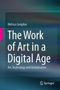 Cover The Work of Art in a Digital Age: Art, Technology and Globalisation