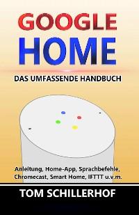 Cover Google Home - Das umfassende Handbuch: Anleitung, Home-App, Sprachbefehle, Chromecast, Smart Home, IFTTT u.v.m.