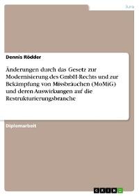 Cover Änderungen durch das Gesetz zur Modernisierung des GmbH-Rechts und zur Bekämpfung von Missbräuchen (MoMiG) und deren Auswirkungen auf die Restrukturierungsbranche