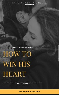 Cover How to Win His Heart in 3 Magical Steps