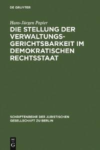 Cover Die Stellung der Verwaltungsgerichtsbarkeit im demokratischen Rechtsstaat