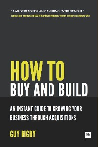 Cover How to Buy and Build: Growing Your Business Through Acquisitions