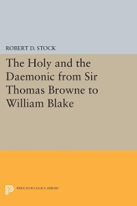 Cover The Holy and the Daemonic from Sir Thomas Browne to William Blake