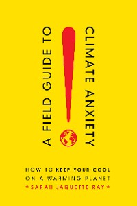 Cover A Field Guide to Climate Anxiety