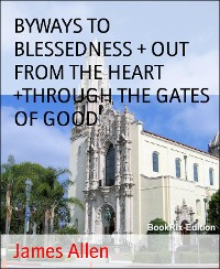 Cover BYWAYS TO BLESSEDNESS + OUT FROM THE HEART +THROUGH THE GATES OF GOOD