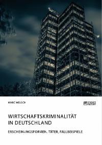 Cover Wirtschaftskriminalität in Deutschland. Erscheinungsformen, Täter, Fallbeispiele