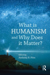 Cover What is Humanism and Why Does it Matter?