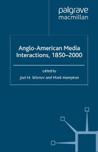 Cover Anglo-American Media Interactions, 1850-2000