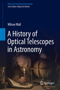 Cover A History of Optical Telescopes in Astronomy